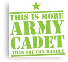 THIS IS MORE ARMY CADET THAN YOU CAN HANDLE Canvas Print