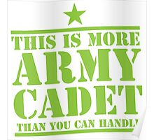 THIS IS MORE ARMY CADET THAN YOU CAN HANDLE Poster