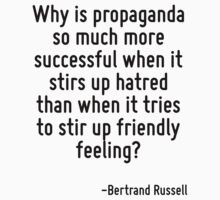 Why is propaganda so much more successful when it stirs up hatred than when it tries to stir up friendly feeling? by Quotr