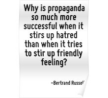 Why is propaganda so much more successful when it stirs up hatred than when it tries to stir up friendly feeling? Poster