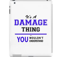 It's a DAMAGE thing, you wouldn't understand !! iPad Case/Skin