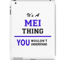 It's a MEI thing, you wouldn't understand !! iPad Case/Skin