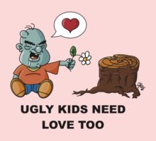 Ugly Kids Need Love too by Oran