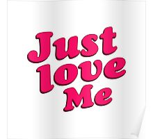 Just Love Me Text Typographic Quote Poster