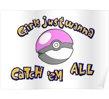 Girl's just wanna catch 'em all Poster