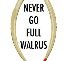 Never Go Full Walrus by Juebec