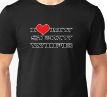 I Love My Sexy Wife Unisex T-Shirt