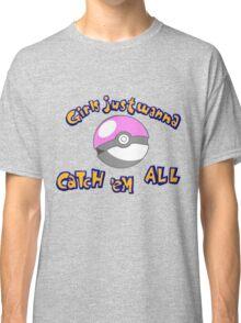 Girl's just wanna catch 'em all Classic T-Shirt