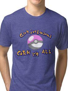 Girl's just wanna catch 'em all Tri-blend T-Shirt