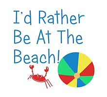 I'd Rather Be At The Beach! by Designedwithtlc