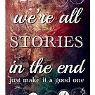 We're All Stories In The End by scarletprophesy