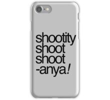 Shootity Shoot Shoot ANYA! iPhone Case/Skin
