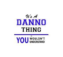 It's a DANNO thing, you wouldn't understand !! by yourname