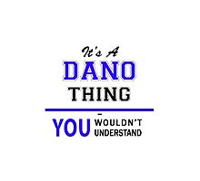 It's a DANO thing, you wouldn't understand !! by yourname