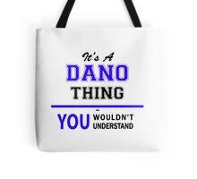 It's a DANO thing, you wouldn't understand !! Tote Bag
