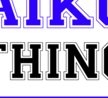It's an AIKO thing, you wouldn't understand !! Sticker