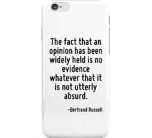 The fact that an opinion has been widely held is no evidence whatever that it is not utterly absurd. iPhone Case/Skin
