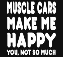 Muscle Cars Make Me Happy You, Not So Much by Awesome Arts