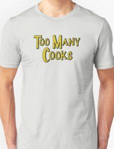 Too Many Cooks Unisex T-Shirt
