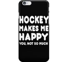 Hockey Makes Me Happy You, Not So Much iPhone Case/Skin