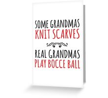 Funny 'Some Grandmas Knit Scarves, Real Grandmas Bocce Ball' T-shirt, Accessories and Gifts Greeting Card