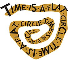Time Is A Flat Circle Photographic Print