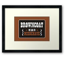 Browncoat - We Aim To Misbehave Framed Print