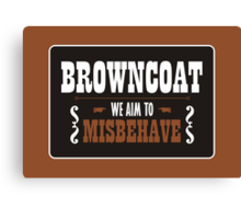 Browncoat - We Aim To Misbehave Canvas Print