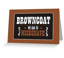 Browncoat - We Aim To Misbehave Greeting Card