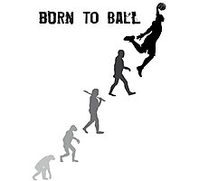 Born To Ball Photographic Print