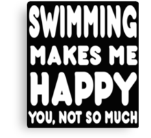 Swimming Makes Me Happy You, Not So Much Canvas Print