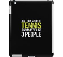 Must-Have 'All I Care About Is Tennis And Maybe Like 3 People' Tshirt, Accessories and Gifts iPad Case/Skin