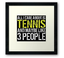 Must-Have 'All I Care About Is Tennis And Maybe Like 3 People' Tshirt, Accessories and Gifts Framed Print