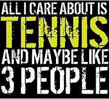 Must-Have 'All I Care About Is Tennis And Maybe Like 3 People' Tshirt, Accessories and Gifts Photographic Print