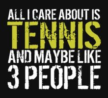 Must-Have 'All I Care About Is Tennis And Maybe Like 3 People' Tshirt, Accessories and Gifts by Albany Retro