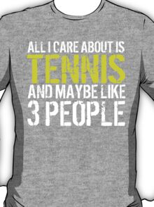 Must-Have 'All I Care About Is Tennis And Maybe Like 3 People' Tshirt, Accessories and Gifts T-Shirt