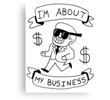 I'm About My Business -- Greatest Shirt Ever Made  Canvas Print