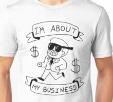 I'm About My Business -- Greatest Shirt Ever Made  Unisex T-Shirt