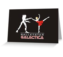 Balletstar Galactica Greeting Card