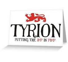 Tyrion - Putting the Imp in Pimp Greeting Card