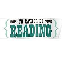 I'd Rather be Reading Poster