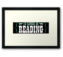 I'd Rather be Reading Framed Print