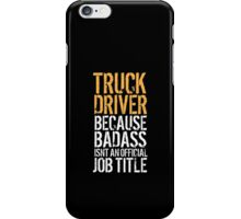 Awesome 'Truck Driver because Badass Isn't an Official Job Title' Tshirt, Accessories and Gifts iPhone Case/Skin
