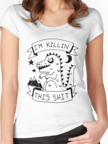 I'm killin' this shit -- worlds most intimidating shirt Women's Fitted Scoop T-Shirt