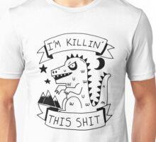 I'm killin' this shit -- worlds most intimidating shirt Unisex T-Shirt