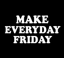 Make Everyday Friday by hipsterapparel