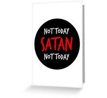 Not Today Satan! Greeting Card