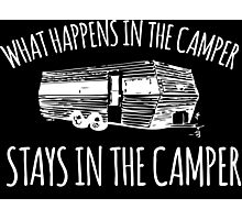 Awesome 'What Happens in the Camper Stays in the Camper' Camping T-Shirt and Gifts Photographic Print