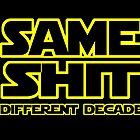 SAME SHIT - DIFFERENT DECADE by JamesChetwald