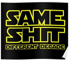 SAME SHIT - DIFFERENT DECADE Poster